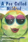 A Pea Called Mildred : A Story to Help Children Pursue Their Hopes and Dreams - Book