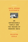 Ants Among Elephants : An Untouchable Family and the Making of Modern India - Book