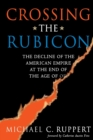 Crossing the Rubicon : The Decline of the American Empire at the End of the Age of Oil - Book