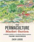 The Permaculture Market Garden : A Visual Guide to a Profitable Whole-systems Farm Business - Book