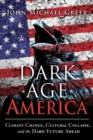 Dark Age America : Climate Change, Cultural Collapse, and the Hard Future Ahead - Book