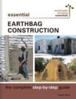 Essential Earthbag Construction : The Complete Step-by-Step Guide - Book