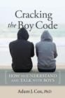 Cracking the Boy Code : How to Understand and Talk with Boys - Book
