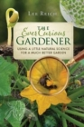 The Ever Curious Gardener : Using a Little Natural Science for a Much Better Garden - Book