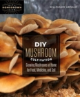 DIY Mushroom Cultivation : Growing Mushrooms at Home for Food, Medicine, and Soil - Book
