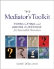 The Mediator's Toolkit : Formulating and Asking Questions for Successful Outcomes - Book