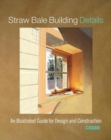 Straw Bale Building Details : An Illustrated Guide for Design and Construction - Book