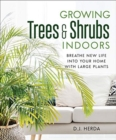 Growing Trees and Shrubs Indoors : Breathe New Life into Your Home with Large Plants - Book