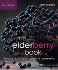 The Elderberry Book : Forage, Cultivate, Prepare, Preserve - Book