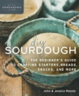 DIY Sourdough : The Beginner's Guide to Crafting Starters, Bread, Snacks, and More - Book