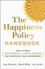 The Happiness Policy Handbook : How to Make Happiness and Well-Being the Purpose of Your Government - Book