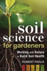 Soil Science for Gardeners : Working with Nature to Build Soil Health - Book