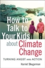 How to Talk to Your Kids About Climate Change : Turning Angst into Action - Book