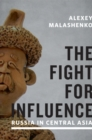 The Fight for Influence : Russia in Central Asia - eBook