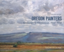 Oregon Painters : Landscape to Modernism, 1859-1959 - Book