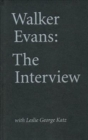 Walker Evans: The Interview : With Leslie George Katz - Book