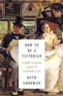 How to be a Victorian : A Dawn-to-Dusk Guide to Victorian Life - Book