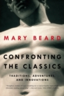 Confronting the Classics : Traditions, Adventures, and Innovations - Book