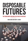 Disposable Futures : The Seduction of Violence in the Age of Spectacle - Book