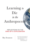 Learning to Die in the Anthropocene : Reflections on the End of a Civilization - eBook
