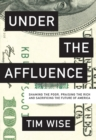Under the Affluence : Shaming the Poor, Praising the Rich and Sacrificing the Future of America - eBook