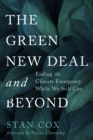 The Green New Deal and Beyond : Ending the Climate Emergency While We Still Can - eBook