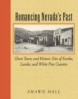 Romancing Nevada'S Past : Ghost Towns And Historic Sites Of Eureka, Lander, And White Pine Counties - eBook