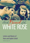 At the Heart of the White Rose : Letters and Diaries of Hans and Sophie Scholl - eBook