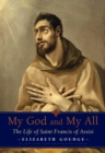 My God and My All : The Life of Saint Francis of Assisi - eBook