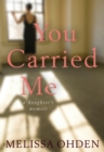 You Carried Me : A Daughter's Memoir - eBook