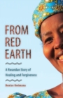 From Red Earth : A Rwandan Story of Healing and Forgiveness - Book