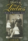 Here's to the Ladies : Stories of the Frontier Army - eBook