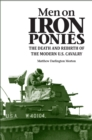 Men on Iron Ponies : The Death and Rebirth of the Modern U.S. Cavalry - Book