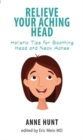 Relieve Your Aching Head : Holistic Tips for Soothing Head and Neck Aches - Book