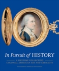 In Pursuit of History - A Lifetime Collecting Colonial American Art and Artifacts - Book