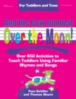 And the Cow Jumped Over the Moon : Over 650 Activities to Teach Toddlers Using Familiar Rhymes and Songs - eBook