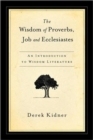 The Wisdom of Proverbs, Job and Ecclesiastes - Book