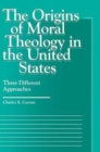 The Origins of Moral Theology in the United States : Three Different Approaches - Book
