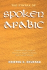 The Syntax of Spoken Arabic : A Comparative Study of Moroccan, Egyptian, Syrian, and Kuwaiti Dialects - Book