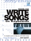 How to Write Songs on Keyboards : A Complete Course to Help You Write Better Songs - Book