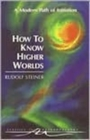 How to Know Higher Worlds : A Modern Path of Initiation - Book