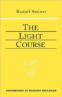The Light Course : First Course in Natural Science; Light, Color, Sound-Mass, Electricity, Magnetism - Book