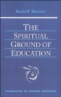 The Spiritual Ground of Education : Lectures Presented in Oxford, England, August 16-29, 1922 - Book