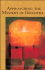 Approaching the Mystery of Golgotha : Ten Lectures Held in Various Cities in 1913-14 - Book