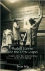 Rudolf Steiner and the Fifth Gospel : Insights into a New Understanding of the Christ Mystery - Book