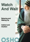 Watch and Wait : relaxing and waking up - instinct and intuition - eBook