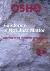 Existence Is Not Just Matter : opening to the mysteries of existence - eBook