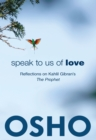 Speak to Us of Love : Reflections on Kahlil Gibran's The Prophet - eBook