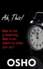 Ah This! : Zen Is Not a Teaching, Zen Is an Alarm to Wake You Up! - eBook