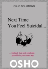 Next Time You Feel Suicidal? : instead, live and celebrate your life in your own way - eBook